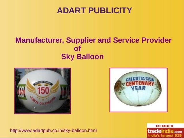 ADART PUBLICITY http://www.adartpub.co.in/sky-balloon.html Manufacturer, Supplier and Service Provider of Sky Balloon