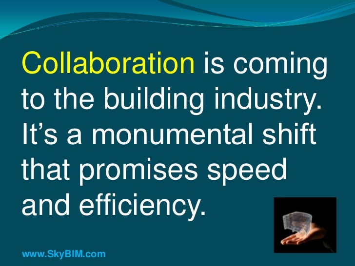 """Collaboration is comingto the building industry.It""""s a monumental shiftthat promises speedand efficiency.www.SkyBIM.com"""