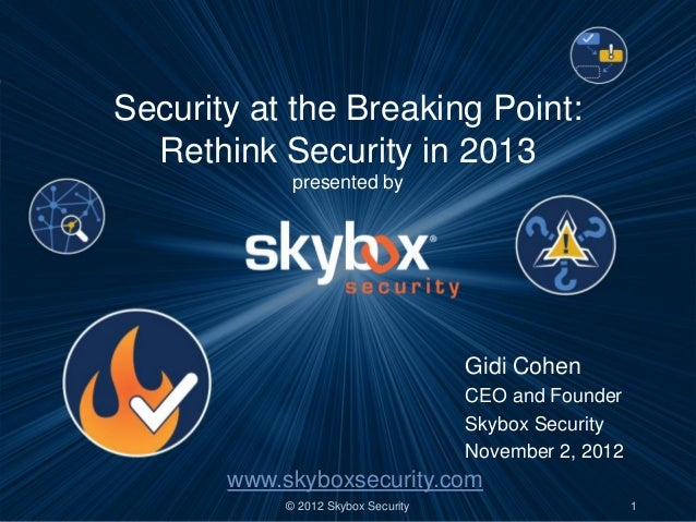 Security at the Breaking Point:  Rethink Security in 2013             presented by                                     Gid...
