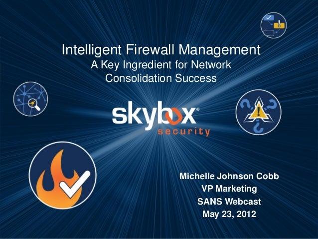 Intelligent Firewall ManagementA Key Ingredient for NetworkConsolidation SuccessMichelle Johnson CobbVP MarketingSANS Webc...