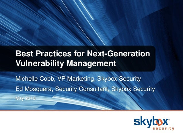 Michelle Cobb, VP Marketing, Skybox SecurityEd Mosquera, Security Consultant, Skybox SecurityMay 2013Best Practices for Ne...