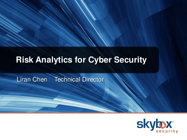 Risk Analytics for Cyber Security Liran Chen  Technical Director