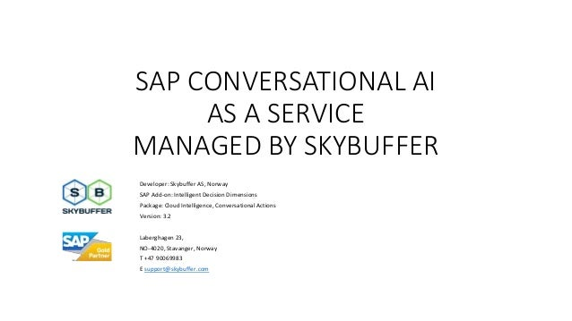 SAP CONVERSATIONAL AI AS A SERVICE MANAGED BY SKYBUFFER Developer: Skybuffer AS, Norway SAP Add-on: Intelligent Decision D...