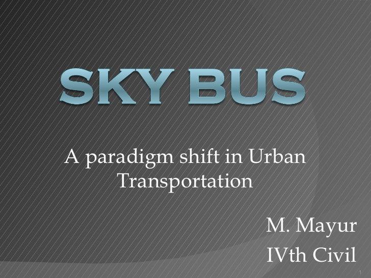 A paradigm shift in Urban     Transportation                    M. Mayur                    IVth Civil                    ...