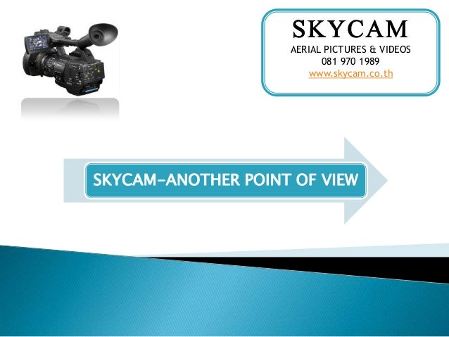 AERIAL PICTURES & VIDEOS 081 970 1989 www.skycam.co.th SKYCAM-ANOTHER POINT OF VIEW