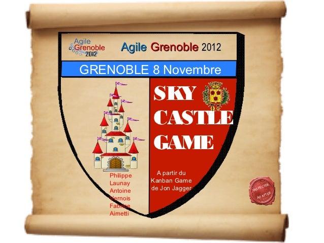 Agile Grenoble 2012GRENOBLE 8 Novembre               SKY               CASTLE               GAME    Philippe     A partir ...