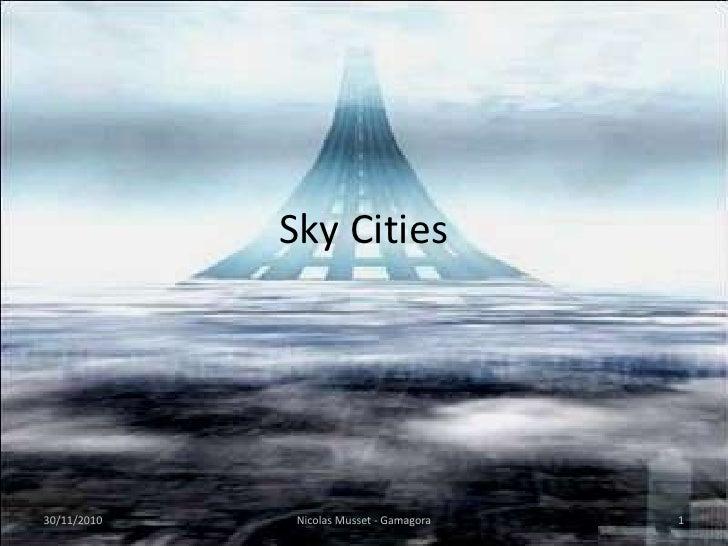SkyCities<br />30/11/2010<br />1<br />Nicolas Musset - Gamagora<br />