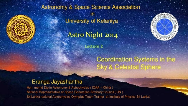 Astronomy & Space Science Association  in  University of Kelaniya  Astro Night 2014  Lecture 2  Coordination Systems in th...
