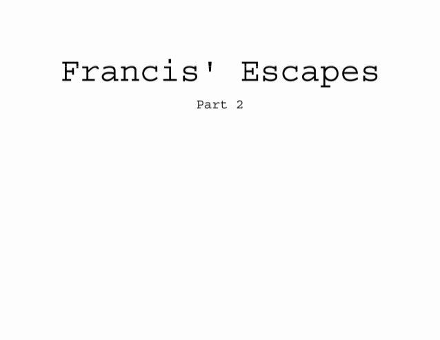 Francisfi Escapes  Part 2
