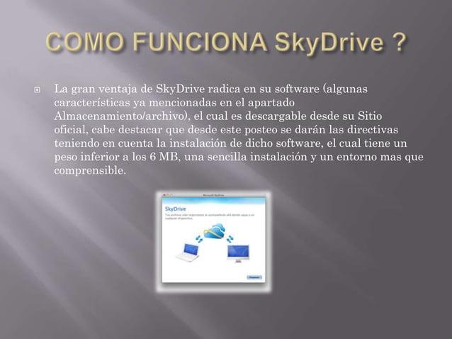   La gran ventaja de SkyDrive radica en su software (algunas características ya mencionadas en el apartado Almacenamiento...