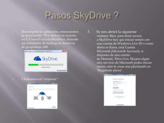 1.  2.  Descargada la aplicación, comenzamos la instalación. *Por defecto se instala en C:Users/Usuario/SkyDrive, dejando ...