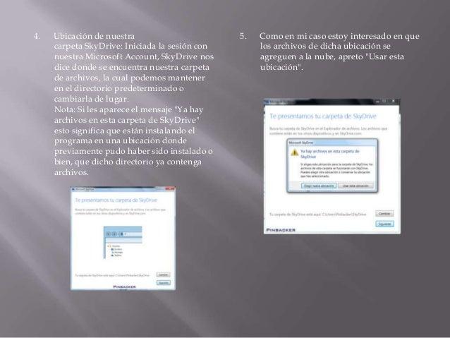 4.  Ubicación de nuestra carpeta SkyDrive: Iniciada la sesión con nuestra Microsoft Account, SkyDrive nos dice donde se en...