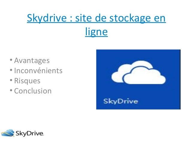 Skydrive : site de stockage en ligne • Avantages • Inconvénients • Risques • Conclusion
