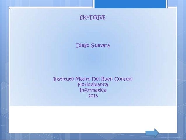 SKYDRIVE         Diego GuevaraInstituto Madre Del Buen Consejo           Floridablanca            Informática             ...