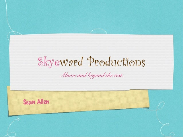 Sean Allen Skyeward Productions Above and beyond the rest.