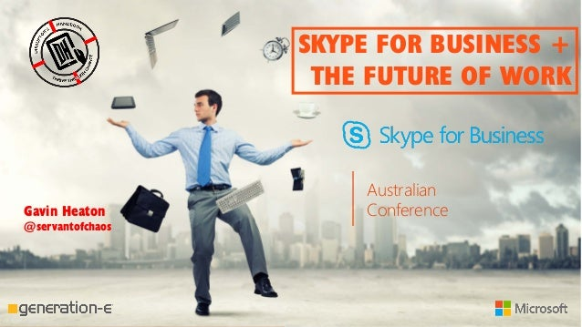 Australian Conference SKYPE FOR BUSINESS + THE FUTURE OF WORK Australian ConferenceGavin Heaton @servantofchaos
