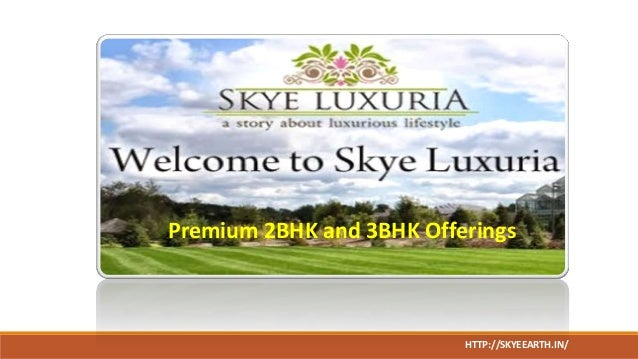 Premium 2BHK and 3BHK Offerings HTTP://SKYEEARTH.IN/