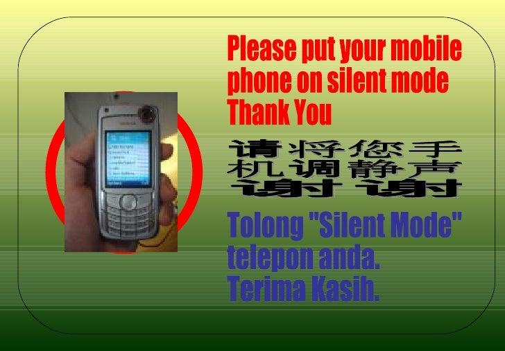 "Please put your mobile phone on silent mode Thank You 请将您手 机调静声 谢谢 Tolong ""Silent Mode"" telepon anda. Terima Kas..."