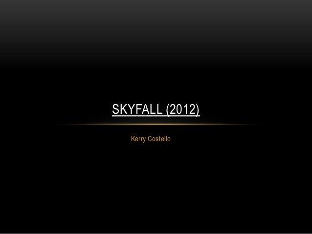 SKYFALL (2012)   Kerry Costello