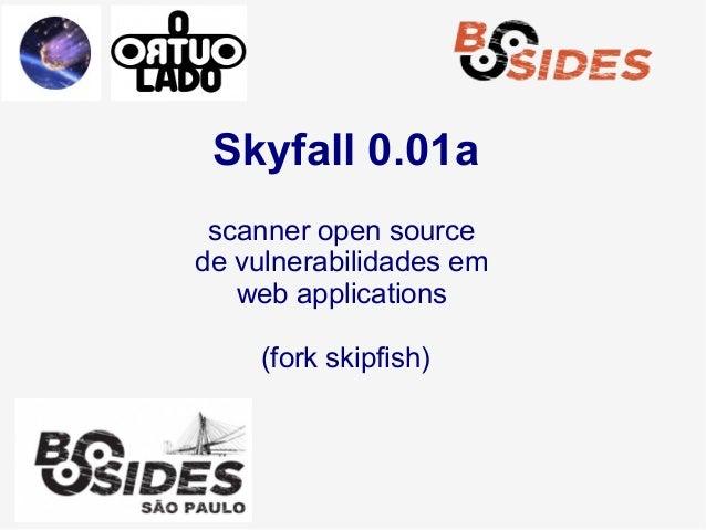 Skyfall 0.01ascanner open sourcede vulnerabilidades emweb applications(fork skipfish)