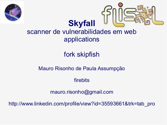Skyfallscanner de vulnerabilidades em webapplicationsfork skipfishMauro Risonho de Paula Assumpçãofirebitsmauro.risonho@gm...