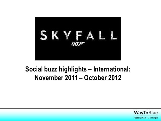 Social buzz highlights – International:   November 2011 – October 2012                                          Global Out...