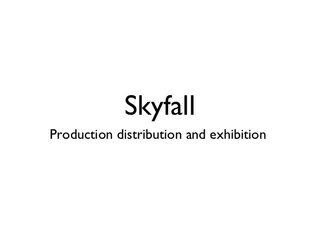 SkyfallProduction distribution and exhibition
