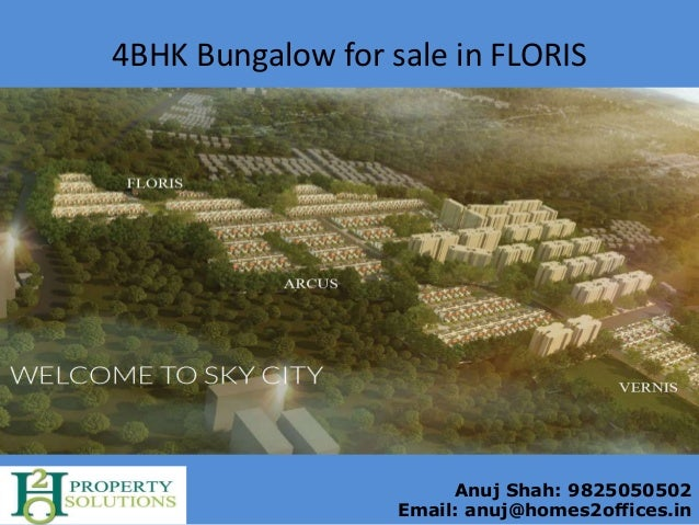 Anuj Shah: 9825050502 Email: anuj@homes2offices.in 4BHK Bungalow for sale in FLORIS