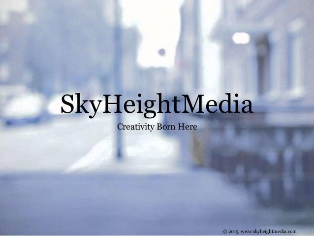 SkyHeightMedia Creativity Born Here © 2015, www.skyheightmedia.com