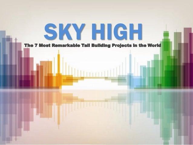 SKY HIGH  The 7 Most Remarkable Tall Building Projects in the World