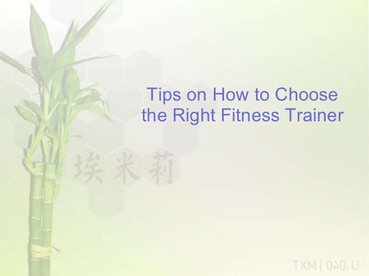 Tips on How to Choose the Right Fitness Trainer