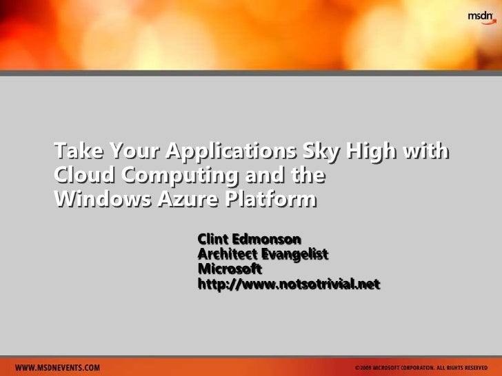 Take Your Applications Sky High with Cloud Computing and the Windows Azure Platform<br />Clint Edmonson<br />Architect Eva...