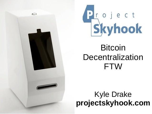 Bitcoin Decentralization FTW Kyle Drake projectskyhook.com