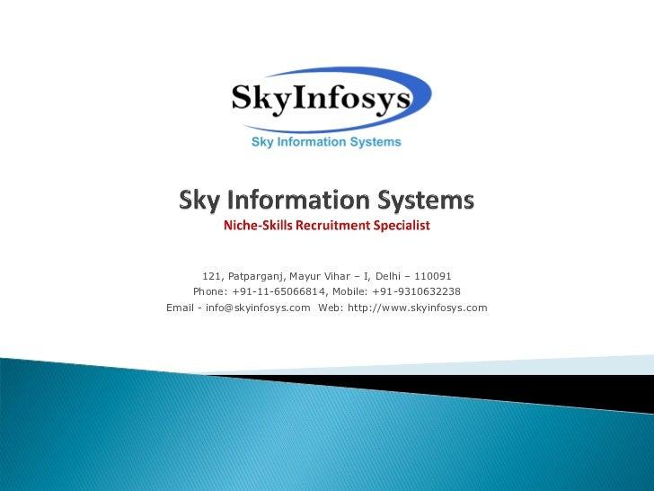 121, Patparganj, Mayur Vihar – I, Delhi – 110091    Phone: +91-11-65066814, Mobile: +91-9310632238Email - info@skyinfosys....