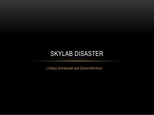 SKYLAB DISASTERLindsay Schwendel and Darien Morrison