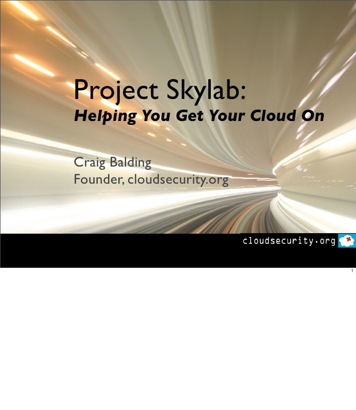 Project Skylab: Helping You Get Your Cloud On  Craig Balding Founder, cloudsecurity.org                                   ...