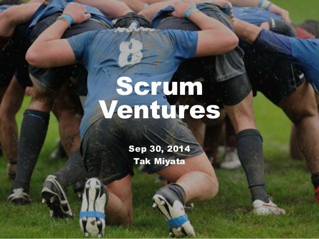 Scrum  Ventures  Sep 30, 2014  Tak Miyata