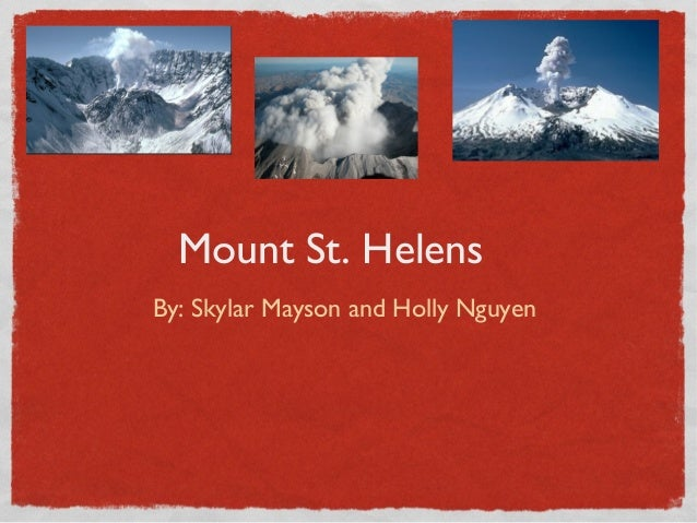 Mount St. Helens By: Skylar Mayson and Holly Nguyen