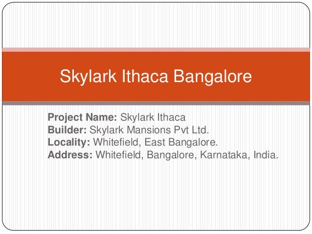 Project Name: Skylark IthacaBuilder: Skylark Mansions Pvt Ltd.Locality: Whitefield, East Bangalore.Address: Whitefield, Ba...