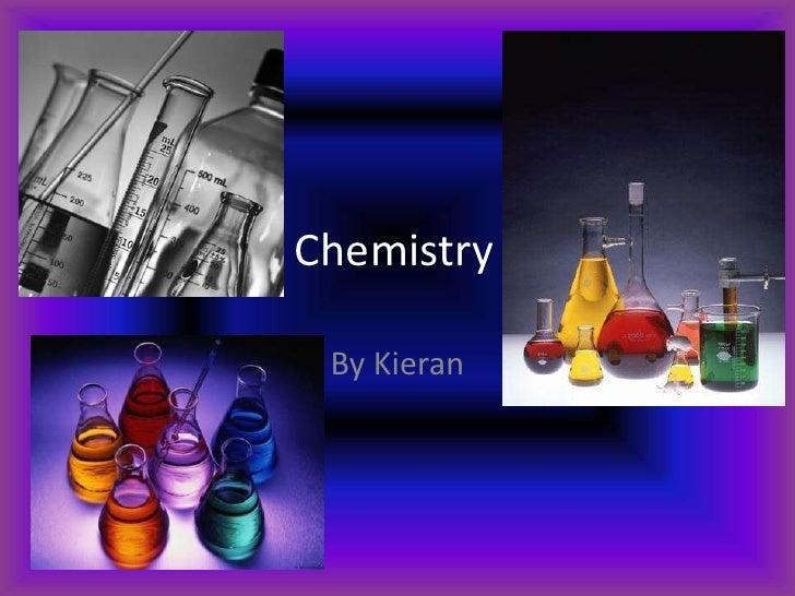 Chemistry<br />By Kieran<br />