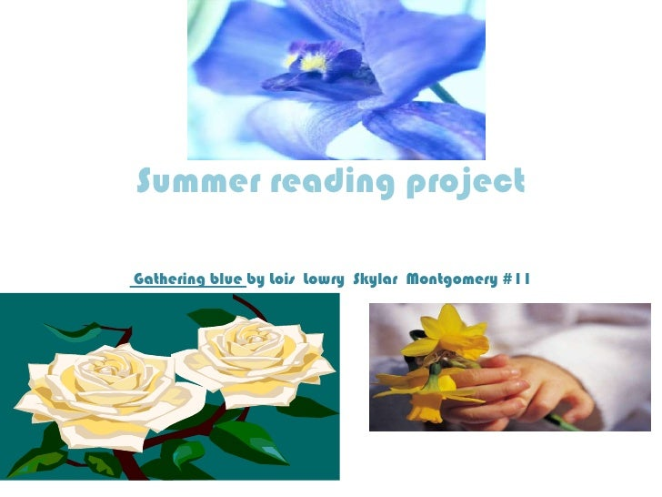 Summer reading project<br /> Gathering blue by Lois  Lowry  Skylar  Montgomery #11<br />