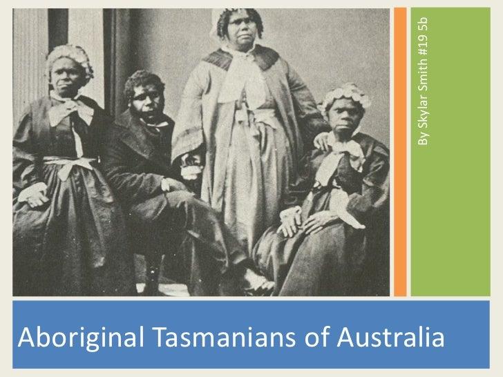 <ul><li>By Skylar Smith #19 5b  </li></ul><ul><li>Aboriginal Tasmanians of Australia  </li></ul>