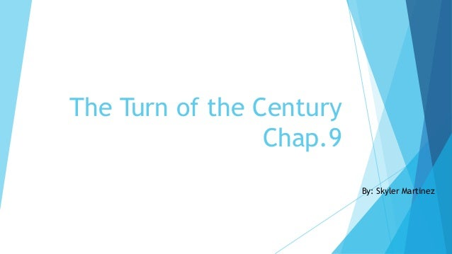 The Turn of the Century Chap.9 By: Skyler Martinez