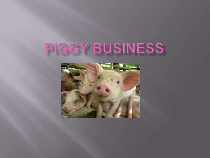 Piggy business<br />