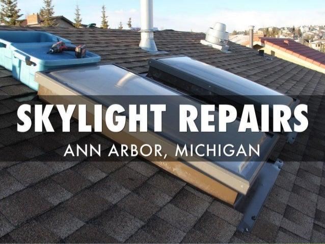 Skylight Repairs Ann Arbor Michigan