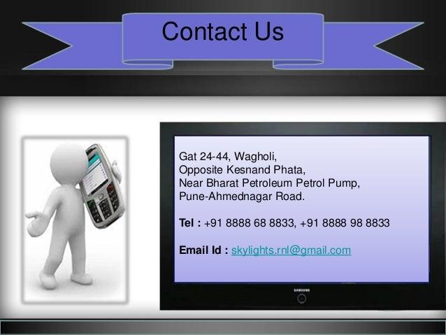 Contact Us Gat 24-44, Wagholi, Opposite Kesnand Phata, Near Bharat Petroleum Petrol Pump, Pune-Ahmednagar Road. Tel : +91 ...