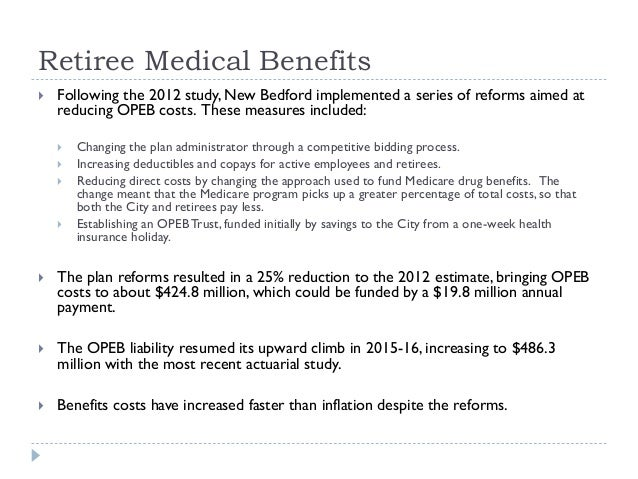 Retiree Medical Benefits  Following the 2012 study, New Bedford implemented a series of reforms aimed at reducing OPEB co...