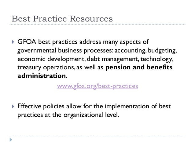 Best Practice Resources  GFOA best practices address many aspects of governmental business processes: accounting, budgeti...