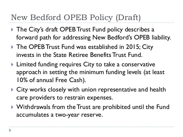 New Bedford OPEB Policy (Draft)  The City's draft OPEBTrust Fund policy describes a forward path for addressing New Bedfo...