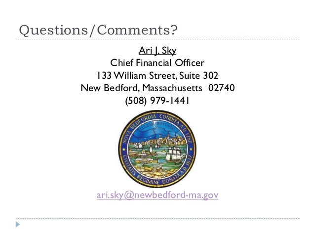 Questions/Comments? Ari J. Sky Chief Financial Officer 133William Street, Suite 302 New Bedford, Massachusetts 02740 (508)...
